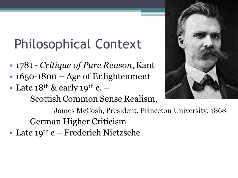Philosophical Context 1781 - Critique of Pure Reason, Kant 1650-1800 – Age of Enlightenment Late 18 th & early 19 th c.