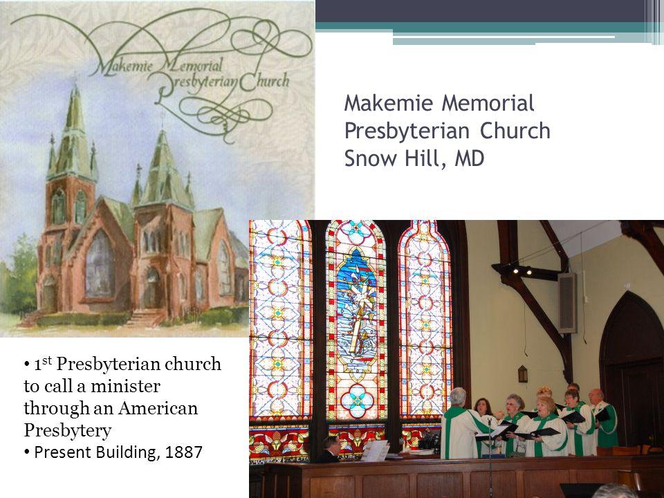Makemie Memorial Presbyterian Church Snow Hill, MD 1 st Presbyterian church to call a minister through an American Presbytery Present Building, 1887