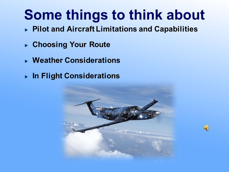 Weather Considerations Sources of weather information Flight Service Station 800-WX-BRIEF DUATS http://www.duats.com DUAT http://www.duat.com AOPA http://www.aopa.org/flight_planner/intro.html Aviation Weather Center http://adds.aviationweather.noaa.gov