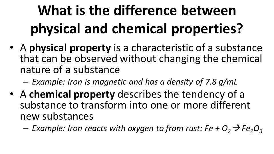 What is the difference between physical and chemical properties? A physical property is a characteristic of a substance that can be observed without c