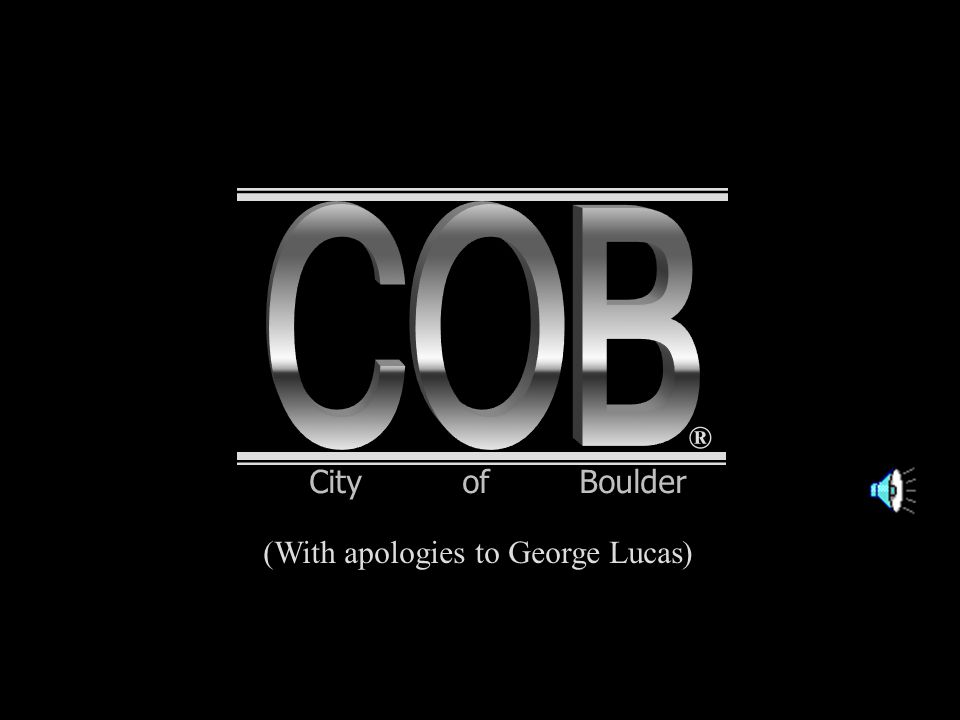 ® (With apologies to George Lucas) City of Boulder