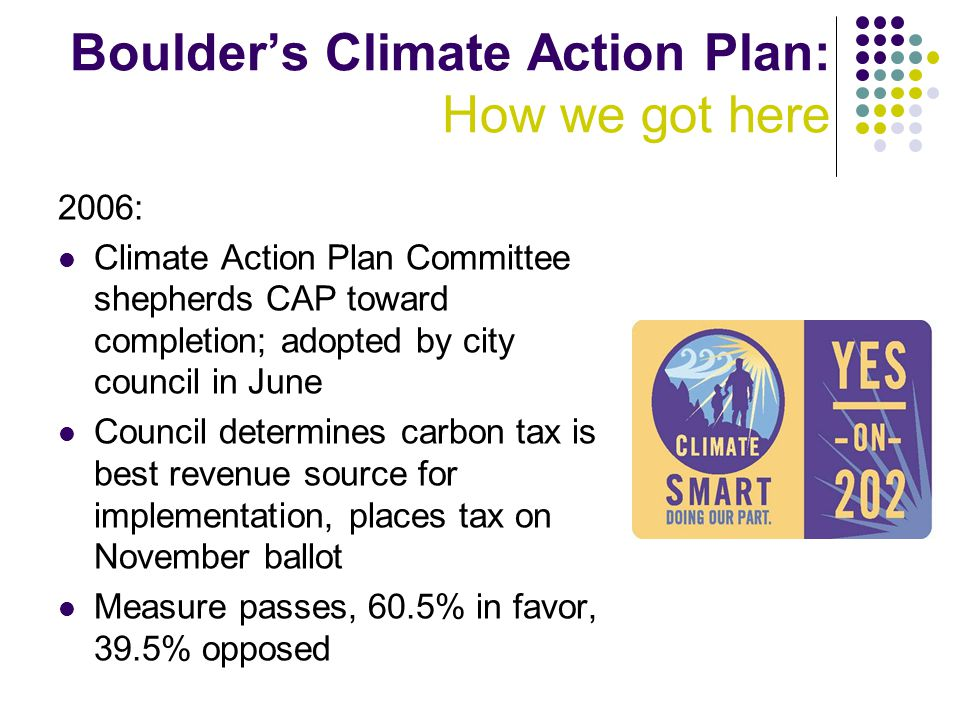 Boulder's Climate Action Plan: How we got here 2006: Climate Action Plan Committee shepherds CAP toward completion; adopted by city council in June Co