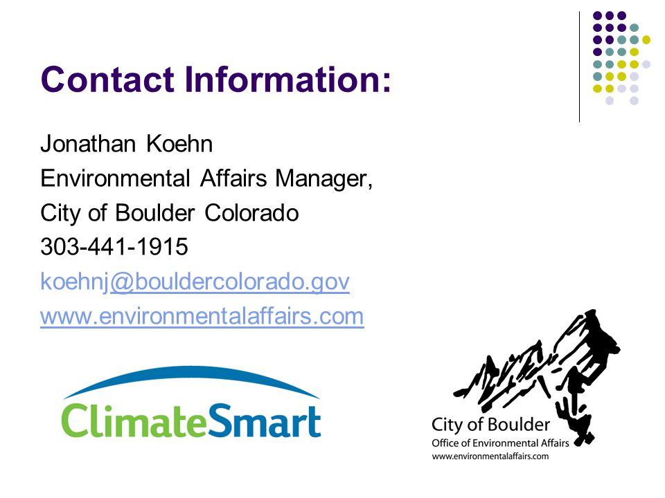 Contact Information: Jonathan Koehn Environmental Affairs Manager, City of Boulder Colorado 303-441-1915 koehnj@bouldercolorado.gov@bouldercolorado.gov www.environmentalaffairs.com