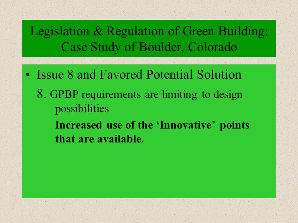 Legislation & Regulation of Green Building: Case Study of Boulder, Colorado Issue 8 and Favored Potential Solution 8.