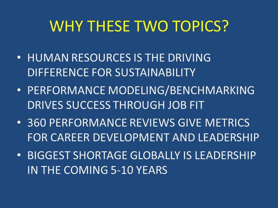 WHY THESE TWO TOPICS? HUMAN RESOURCES IS THE DRIVING DIFFERENCE FOR SUSTAINABILITY PERFORMANCE MODELING/BENCHMARKING DRIVES SUCCESS THROUGH JOB FIT 36