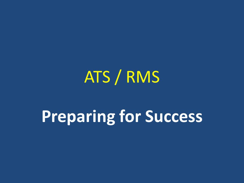 ATS / RMS Preparing for Success