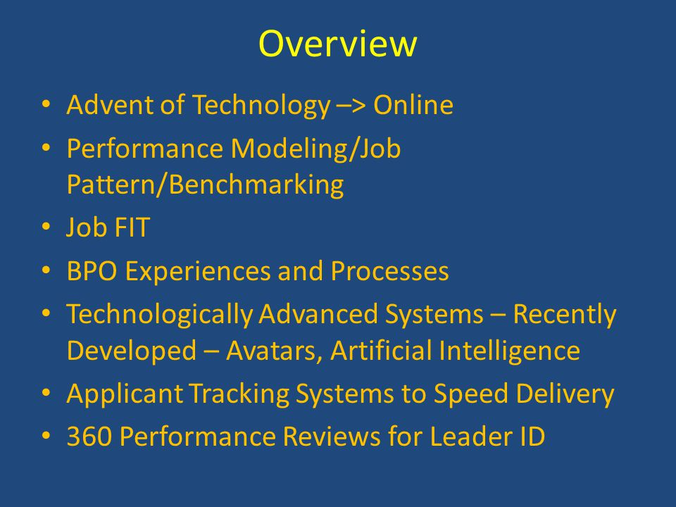 Overview Advent of Technology –> Online Performance Modeling/Job Pattern/Benchmarking Job FIT BPO Experiences and Processes Technologically Advanced S