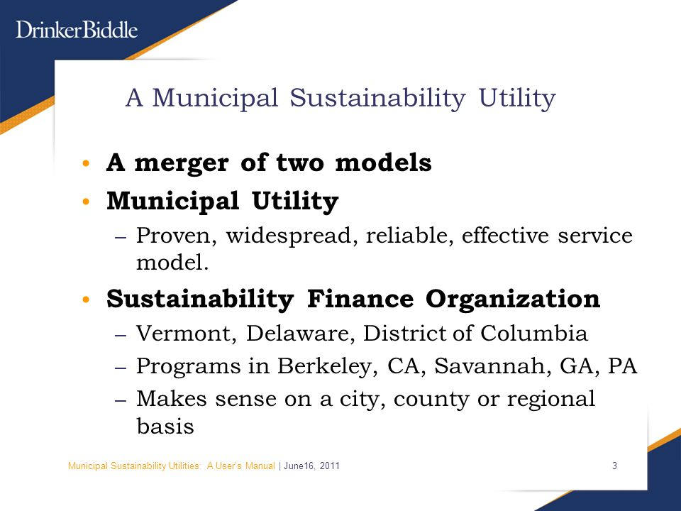 Municipal Sustainability Utilities: A User's Manual | June16, 2011 14 Green Bonds SMU permits improve financial structuring Create long-term steady returns through aggregated project credits – The new utility bonds Environmental standards
