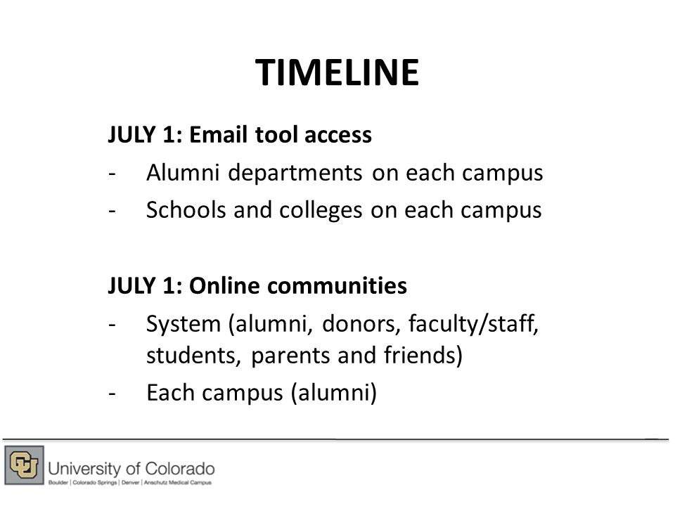 TIMELINE JULY 1: Email tool access -Alumni departments on each campus -Schools and colleges on each campus JULY 1: Online communities -System (alumni,
