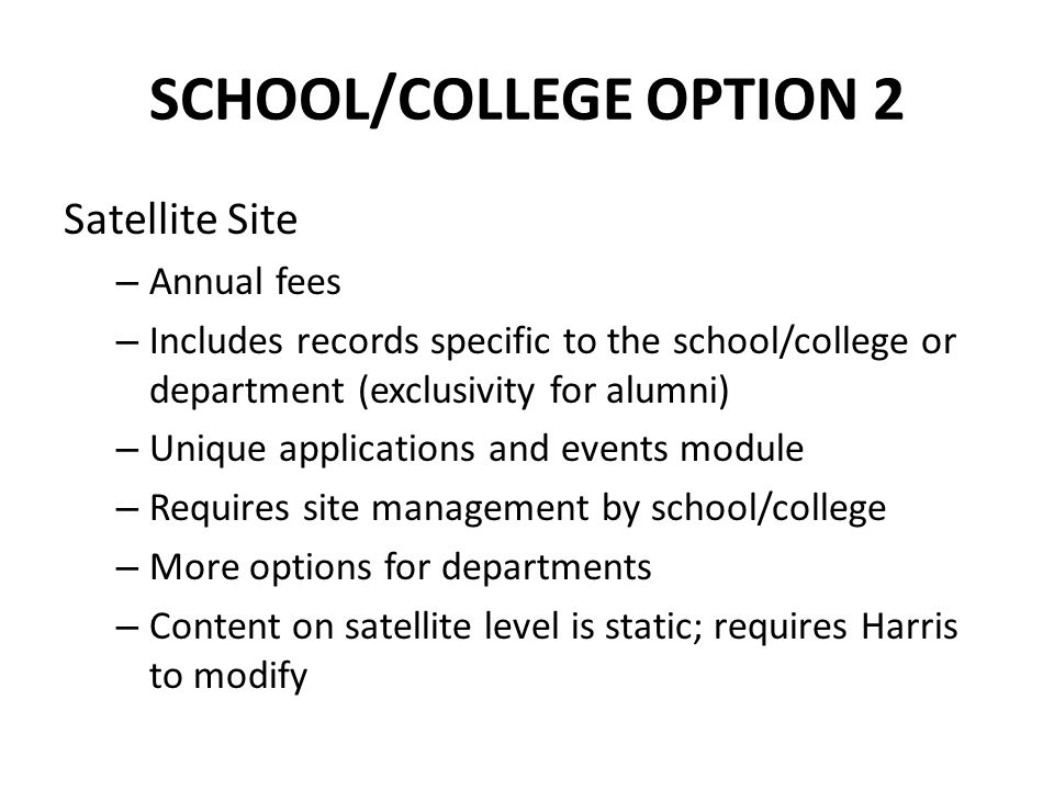 SCHOOL/COLLEGE OPTION 2 Satellite Site – Annual fees – Includes records specific to the school/college or department (exclusivity for alumni) – Unique