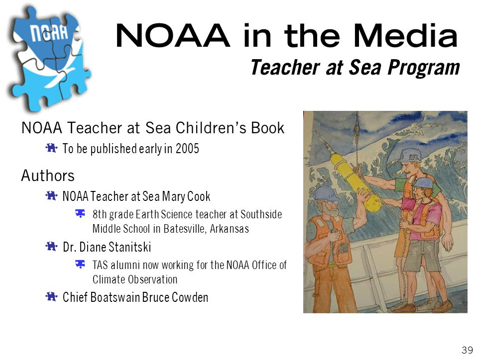 39 NOAA in the Media Teacher at Sea Program NOAA Teacher at Sea Children's Book  To be published early in 2005 Authors  NOAA Teacher at Sea Mary Cook  8th grade Earth Science teacher at Southside Middle School in Batesville, Arkansas  Dr.