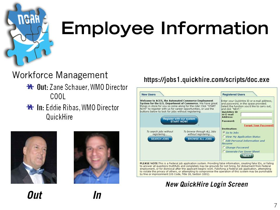 7 Employee Information Workforce Management  Out: Zane Schauer, WMO Director COOL  In: Eddie Ribas, WMO Director QuickHire New QuickHire Login Screen https://jobs1.quickhire.com/scripts/doc.exe InOut