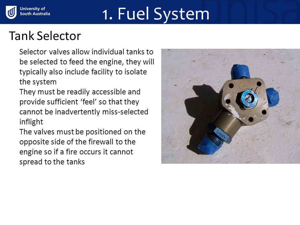 Tank Selector Selector valves allow individual tanks to be selected to feed the engine, they will typically also include facility to isolate the syste