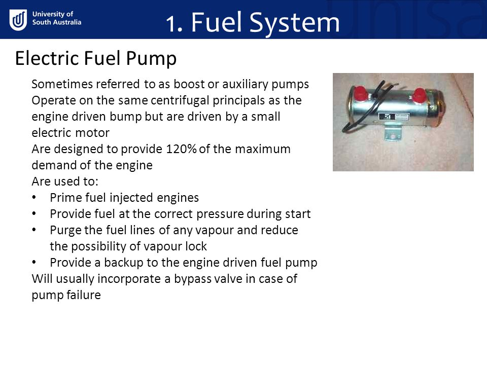 Electric Fuel Pump Sometimes referred to as boost or auxiliary pumps Operate on the same centrifugal principals as the engine driven bump but are driv
