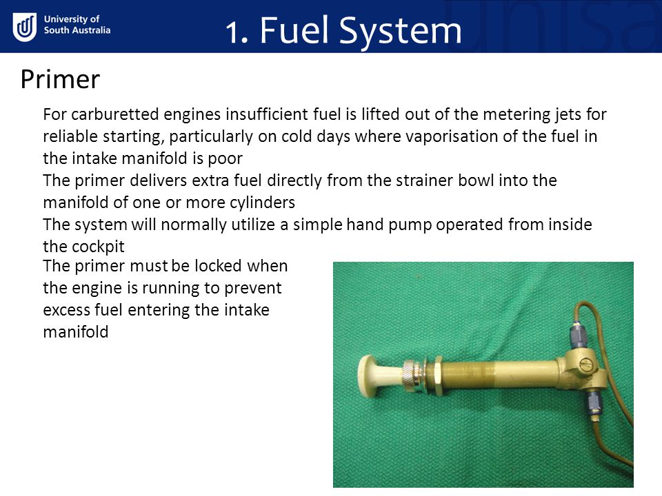 Primer For carburetted engines insufficient fuel is lifted out of the metering jets for reliable starting, particularly on cold days where vaporisatio