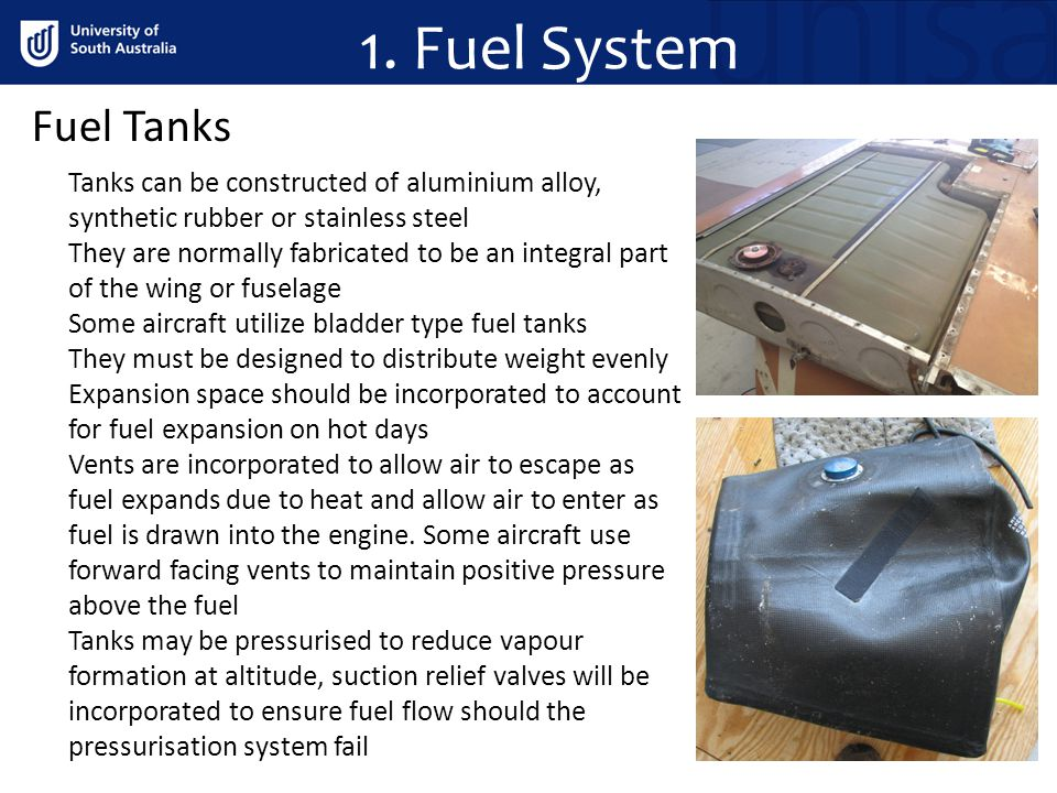 1. Fuel System Fuel Tanks Tanks can be constructed of aluminium alloy, synthetic rubber or stainless steel They are normally fabricated to be an integ