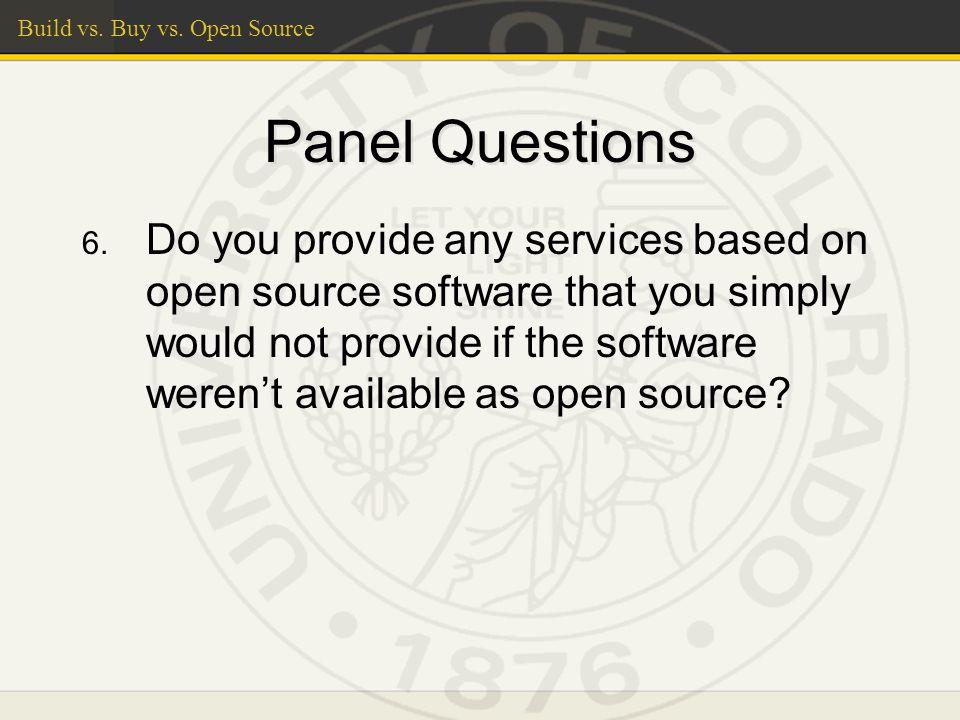 Build vs. Buy vs. Open Source Panel Questions 6.