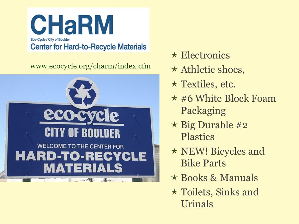  Electronics  Athletic shoes,  Textiles, etc.  #6 White Block Foam Packaging  Big Durable #2 Plastics  NEW! Bicycles and Bike Parts  Books & Ma