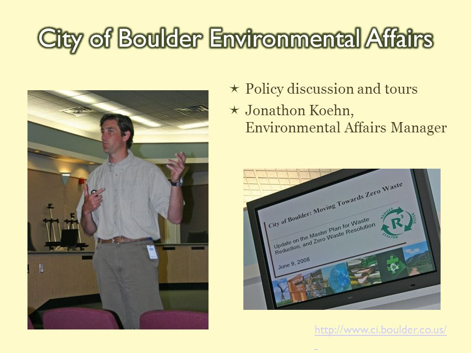  Policy discussion and tours  Jonathon Koehn, Environmental Affairs Manager http://www.ci.boulder.co.us/