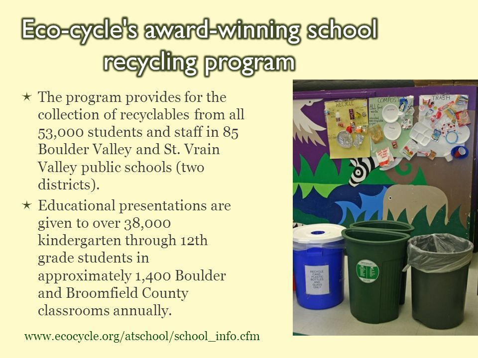  The program provides for the collection of recyclables from all 53,000 students and staff in 85 Boulder Valley and St. Vrain Valley public schools (