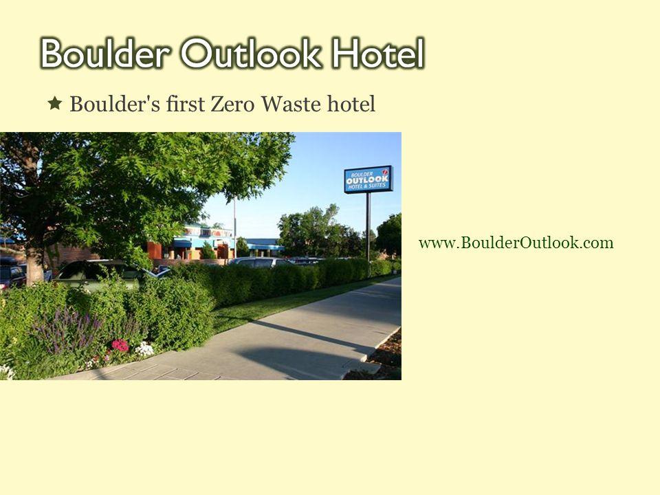  Boulder s first Zero Waste hotel www.BoulderOutlook.com