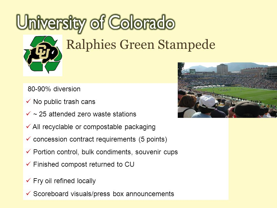 Ralphies Green Stampede 80-90% diversion No public trash cans ~ 25 attended zero waste stations All recyclable or compostable packaging concession con