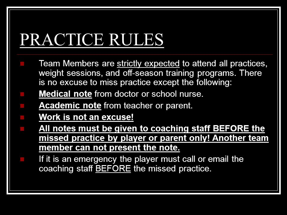 PRACTICE RULES Team Members are strictly expected to attend all practices, weight sessions, and off-season training programs.