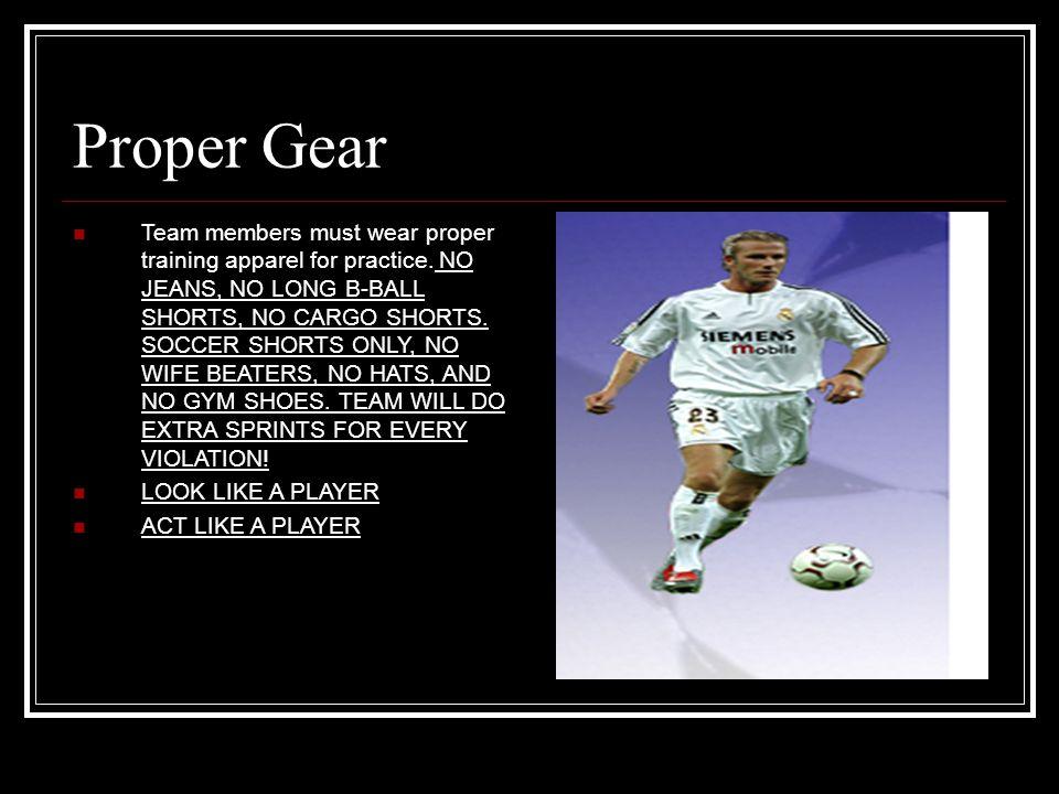 Proper Gear Team members must wear proper training apparel for practice.