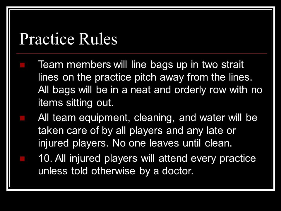 Practice Rules Team members will line bags up in two strait lines on the practice pitch away from the lines.