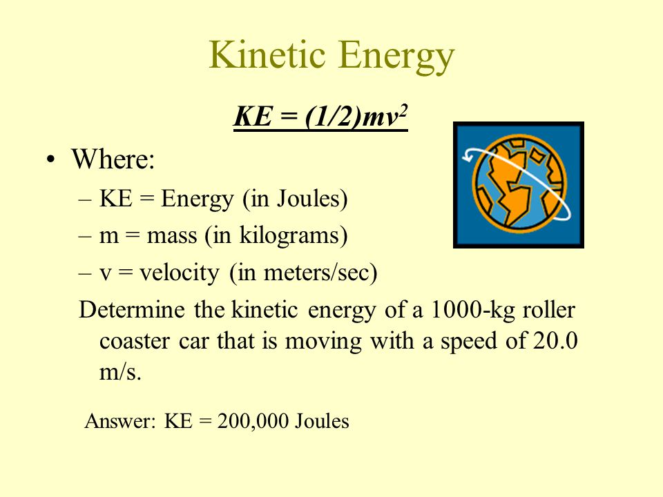 PE = mgh Where : –Pe= Energy in Joules –m = mass (in kilograms) –g = gravitational acceleration of the earth (9.8 m/sec 2 ) –h = height above earth s surface (in meters) A cart is loaded with a brick and pulled at constant speed along an inclined plane to the height of a seat-top.
