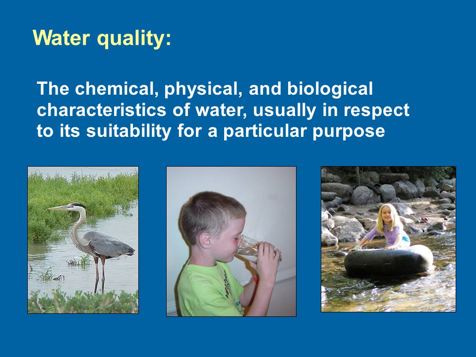 Water quality: The chemical, physical, and biological characteristics of water, usually in respect to its suitability for a particular purpose