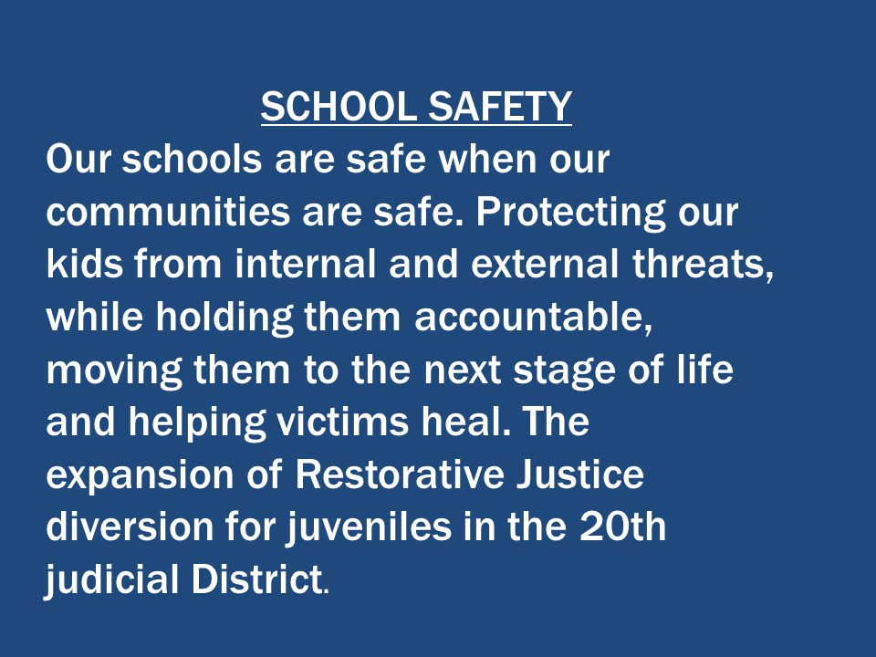 SCHOOL SAFETY Our schools are safe when our communities are safe. Protecting our kids from internal and external threats, while holding them accountab