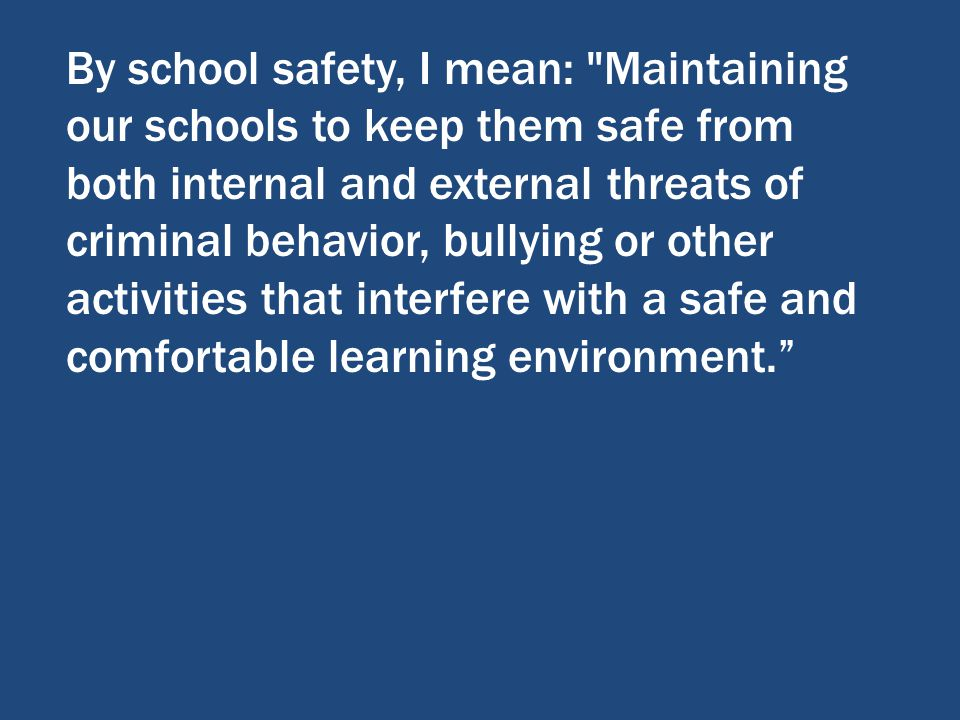 By school safety, I mean: