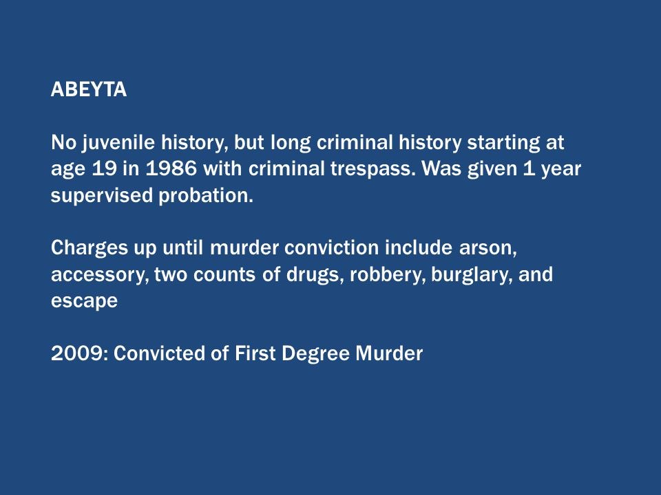 ABEYTA No juvenile history, but long criminal history starting at age 19 in 1986 with criminal trespass.