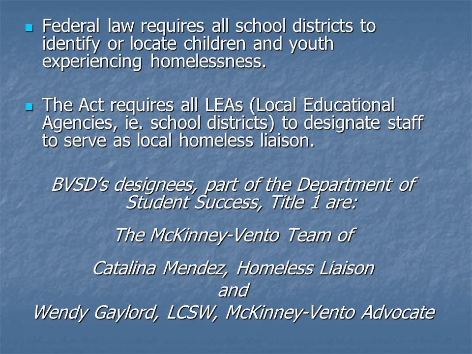 Federal law requires all school districts to identify or locate children and youth experiencing homelessness.