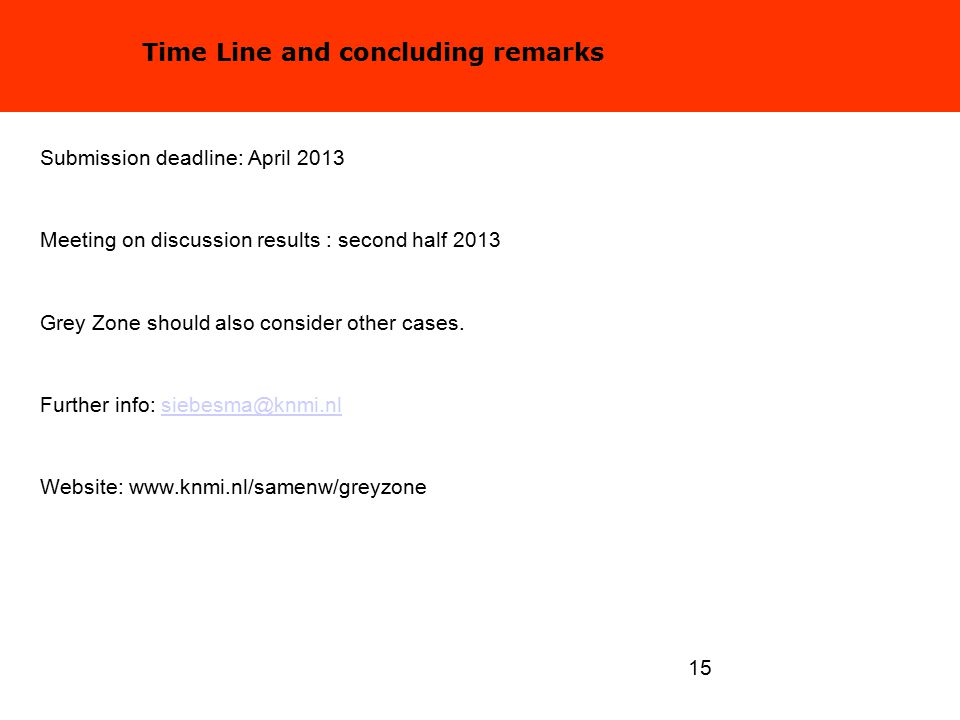 15 Submission deadline: April 2013 Meeting on discussion results : second half 2013 Grey Zone should also consider other cases.