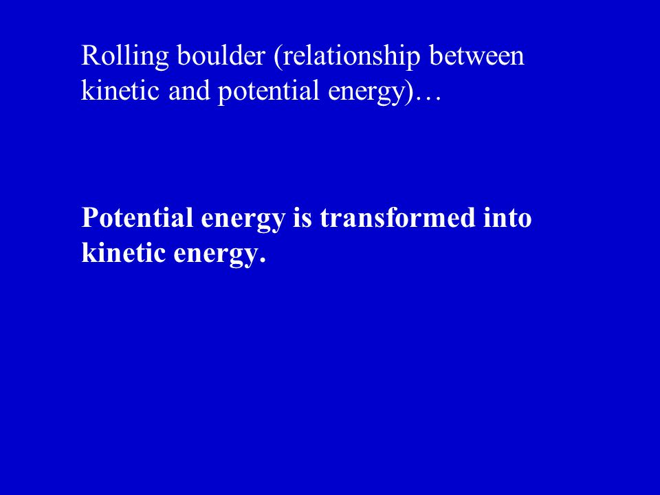 KE and PE of the boulder before the earthquake and after… Before the boulder rolls down the hill- lots of potential energy (high height off of the ground) but no kinetic energy (no movement).