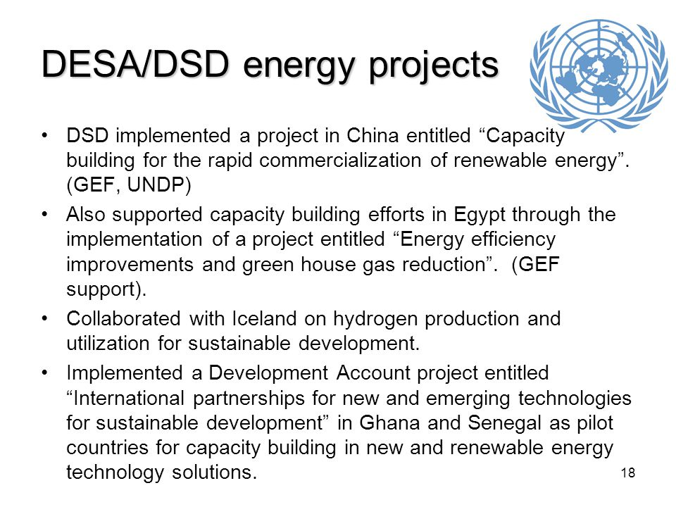18 DESA/DSD energy projects DSD implemented a project in China entitled Capacity building for the rapid commercialization of renewable energy .
