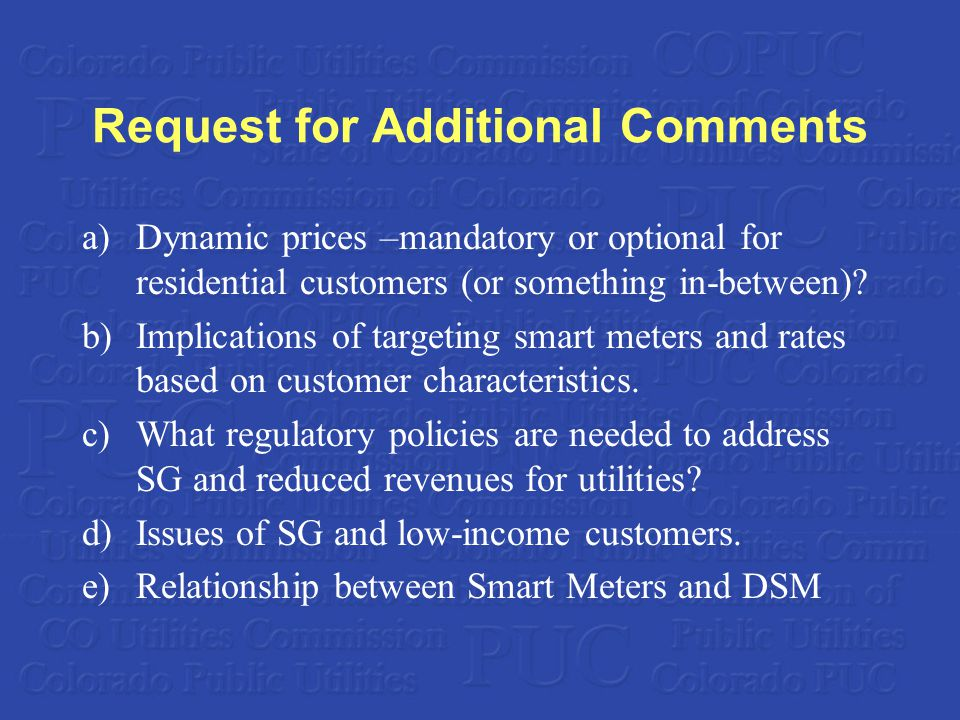 Request for Additional Comments a)Dynamic prices –mandatory or optional for residential customers (or something in-between)? b)Implications of targeti