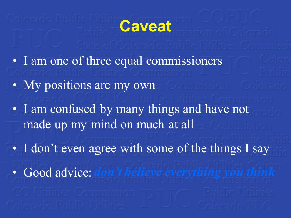 Caveat I am one of three equal commissioners My positions are my own I am confused by many things and have not made up my mind on much at all I don't