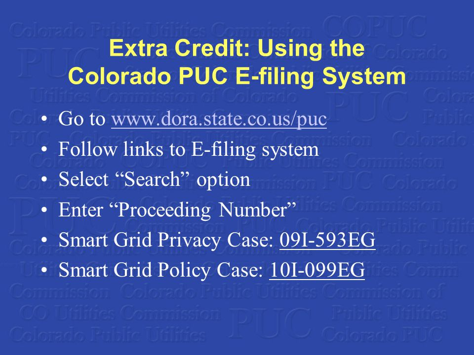 "Extra Credit: Using the Colorado PUC E-filing System Go to www.dora.state.co.us/pucwww.dora.state.co.us/puc Follow links to E-filing system Select ""Se"