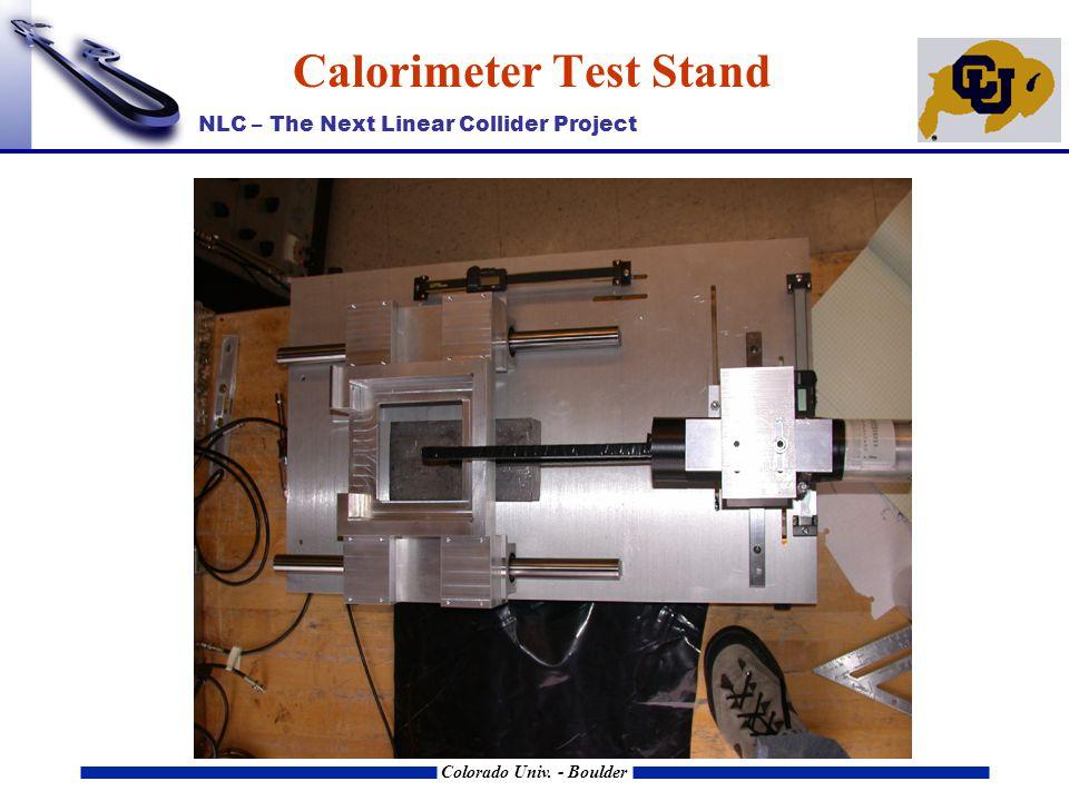 NLC – The Next Linear Collider Project Colorado Univ. - Boulder Calorimeter Test Stand