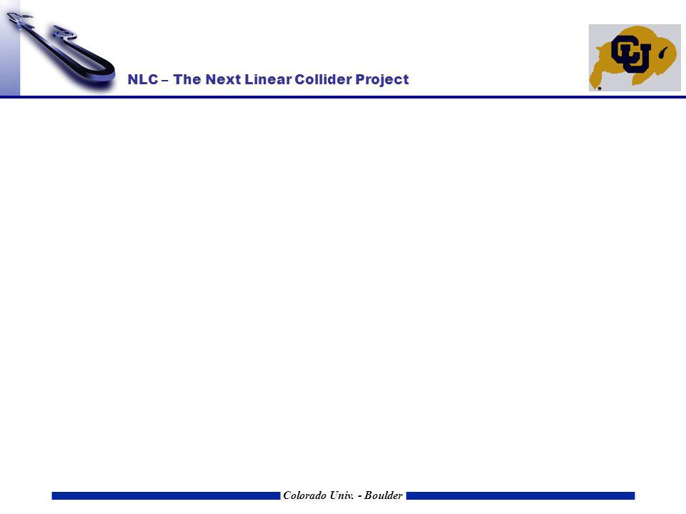 NLC – The Next Linear Collider Project Colorado Univ. - Boulder