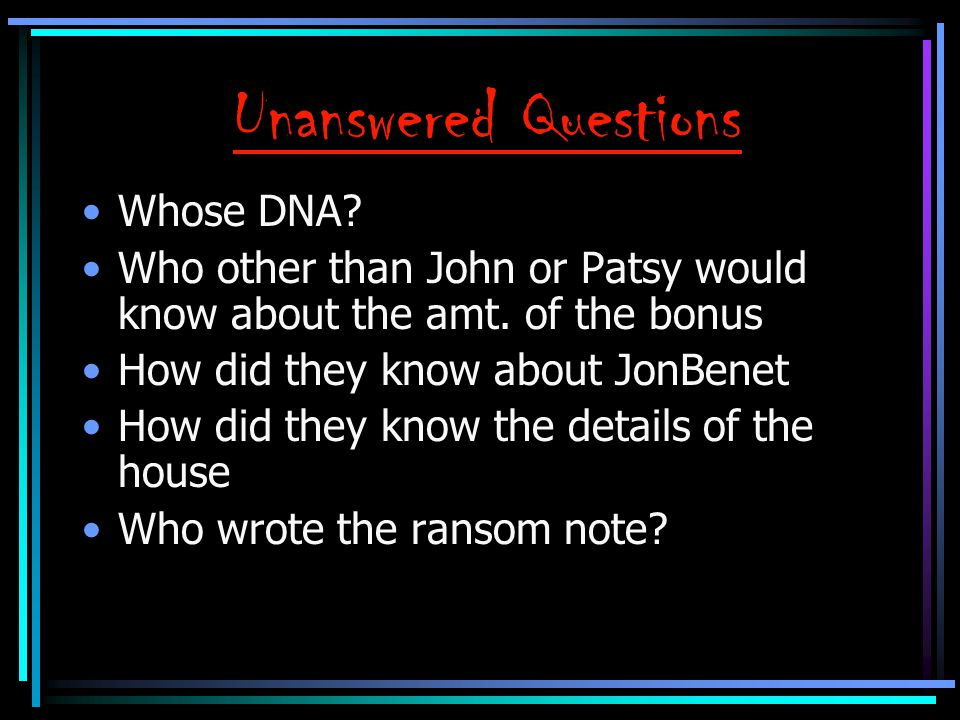 Unanswered Questions Whose DNA.Who other than John or Patsy would know about the amt.