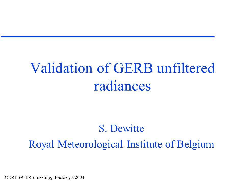 CERES-GERB meeting, Boulder, 3/2004 Validation of GERB unfiltered radiances S.