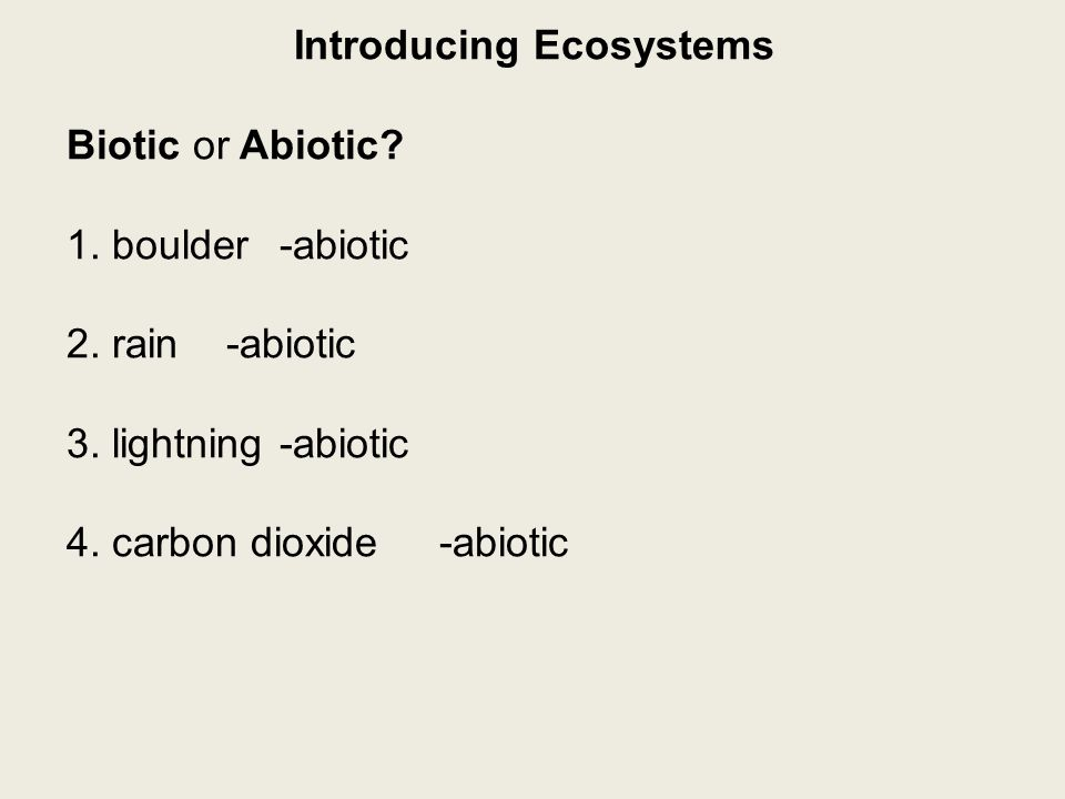 Introducing Ecosystems Biotic or Abiotic. 1. boulder-abiotic 2.