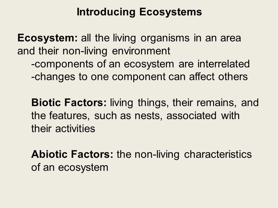 Introducing Ecosystems Biotic or Abiotic? 1. moose