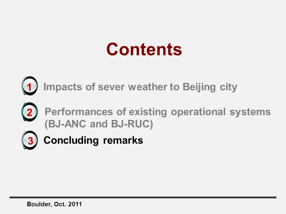 Boulder, Oct. 2011 Impacts of sever weather to Beijing city 1 2 Contents Concluding remarks 3 Performances of existing operational systems (BJ-ANC and