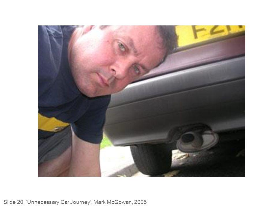 Simon Starling Slide 20. 'Unnecessary Car Journey', Mark McGowan, 2005