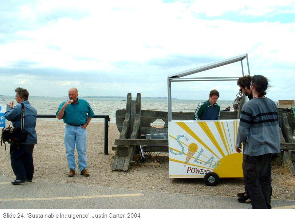 Justin Carter 'Sustainable indulgence' Slide 24. 'Sustainable Indulgence', Justin Carter, 2004